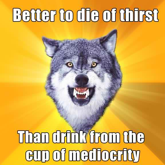 Courage Wolf Mediocrity Meme